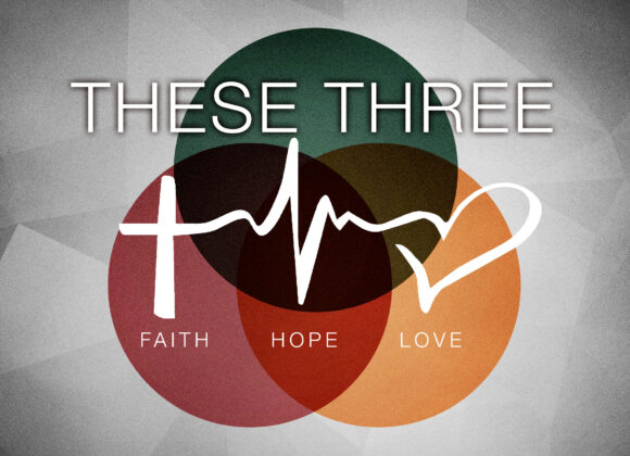 These Three: Now Abide These Three